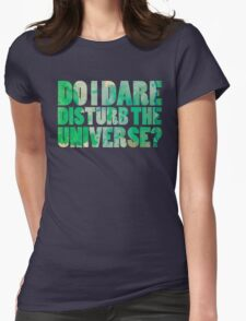 Do I dare disturb the universe? Womens Fitted T-Shirt