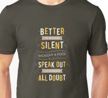 Better to remain silent... Unisex T-Shirt
