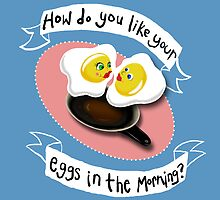How do you like your eggs? by wo0ze