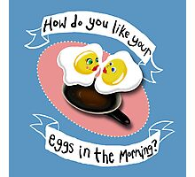 How do you like your eggs? Photographic Print