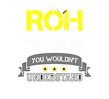 ROH It's thing you wouldn't understand !! - T Shirt, Hoodie, Hoodies, Year, Birthday Photographic Print