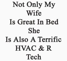 Not Only My Wife Is Great In Bed She Is Also A Terrific HVAC & R Tech  by supernova23