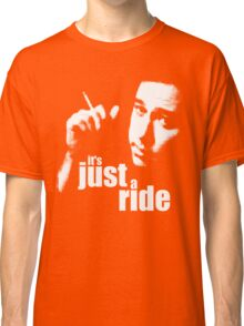 It's Just A Ride Classic T-Shirt