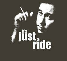 It's Just A Ride Unisex T-Shirt