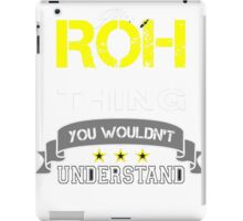 ROH It's thing you wouldn't understand !! - T Shirt, Hoodie, Hoodies, Year, Birthday iPad Case/Skin