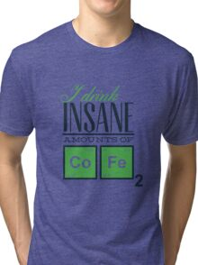 Insane Amounts Of CoFe2 Tri-blend T-Shirt