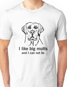 I like big mutts and I can not lie Unisex T-Shirt