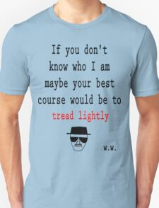 IF YOU DON'T KNOW WHO I AM, TREAD LIGHTLY Unisex T-Shirt