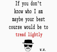 IF YOU DON'T KNOW WHO I AM, TREAD LIGHTLY T-Shirt