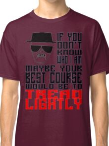Face to Face, Heisenberg VS Hank, Tread Lightly Classic T-Shirt
