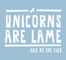 Unicorns are lame said no one ever Kids Tee