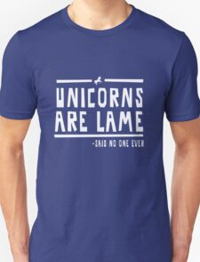 Unicorns are lame said no one ever T-Shirt