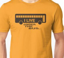 I live under the bus, too! Unisex T-Shirt
