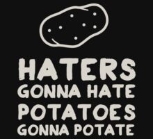 Haters gonna Hate. Potatoes gonna potate One Piece - Long Sleeve
