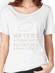 Haters gonna Hate. Potatoes gonna potate Women's Relaxed Fit T-Shirt