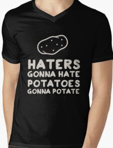 Haters gonna Hate. Potatoes gonna potate Mens V-Neck T-Shirt