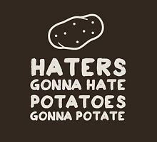 Haters gonna Hate. Potatoes gonna potate Unisex T-Shirt