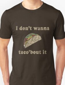 I don't want to taco bout it T-Shirt