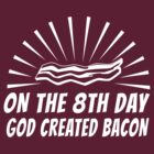 On the 8th Day God Created Bacon by contoured