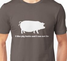 I like pig butts and can not lie Unisex T-Shirt