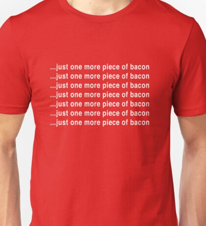 Just One More Piece of Bacon Unisex T-Shirt