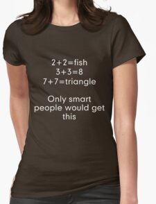 Only smart people would get this Womens Fitted T-Shirt