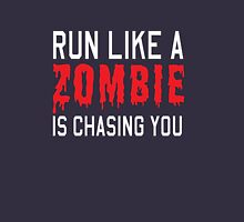 Run like a zombie is chasing you Unisex T-Shirt