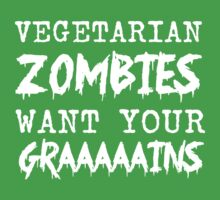 Vegetarian Zombies Want your Grains by contoured