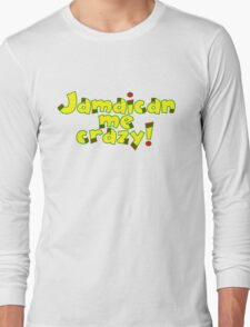 Jamaican me crazy! Long Sleeve T-Shirt
