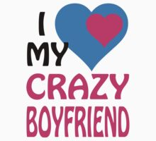 I Love My Crazy Boyfriend T-Shirts & Hoodies by mike desolunk