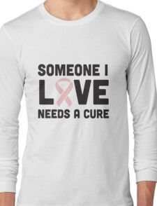 Someone I love needs a cure Long Sleeve T-Shirt