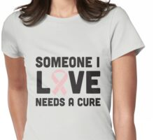 Someone I love needs a cure Womens Fitted T-Shirt