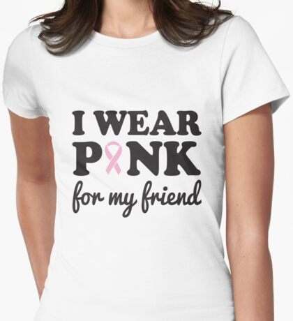 I wear pink for my friend Womens Fitted T-Shirt