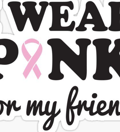 I wear pink for my friend Sticker