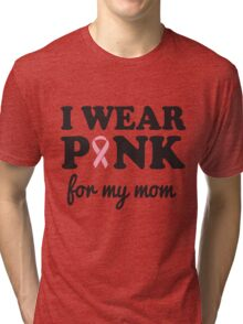 I wear pink for my mom Tri-blend T-Shirt