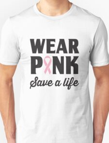 Wear Pink Save A Life Unisex T-Shirt
