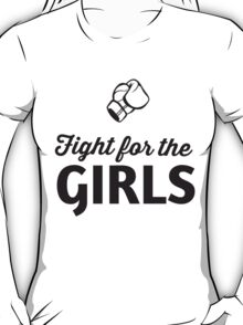Fight for the Girls  T-Shirt