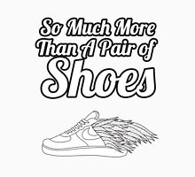 So Much More Than A Pair Of Shoes Unisex T-Shirt