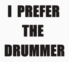 I PREFER THE DRUMMER  by tea-drinker