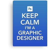 Keep Calm - I'm a Graphic Designer Canvas Print