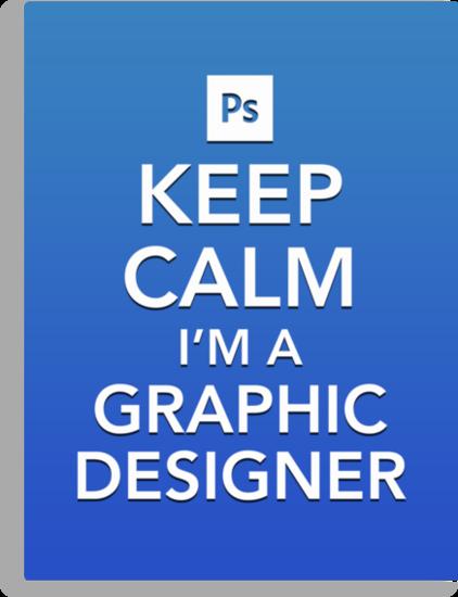 Keep Calm - I'm a Graphic Designer by Gary320