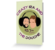 Crazy Ira and The Douche Greeting Card