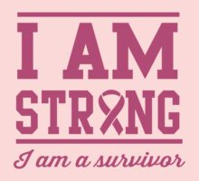 I am strong. I am a survivor by causes