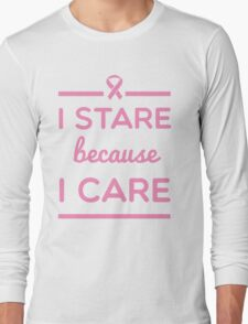 I Stare Because I Care Long Sleeve T-Shirt