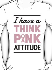 I have a think pink attitude T-Shirt
