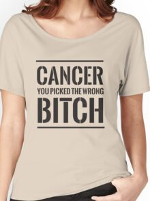 Cancer you picked the wrong bitch Women's Relaxed Fit T-Shirt