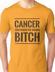 Cancer you picked the wrong bitch Unisex T-Shirt