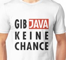 GIB JAVA KEINE CHANCE Unisex T-Shirt