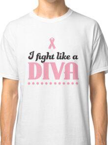 I fight like a diva Classic T-Shirt