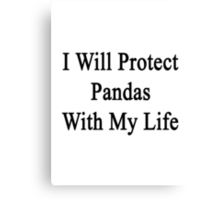 I Will Protect Pandas With My Life  Canvas Print